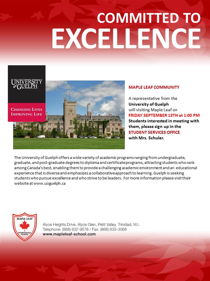On Sept 13th University of Guelph will be at Maple Leaf to see students from 1:00 pm, and will be available to see any interested parents from 2:00 pm on.